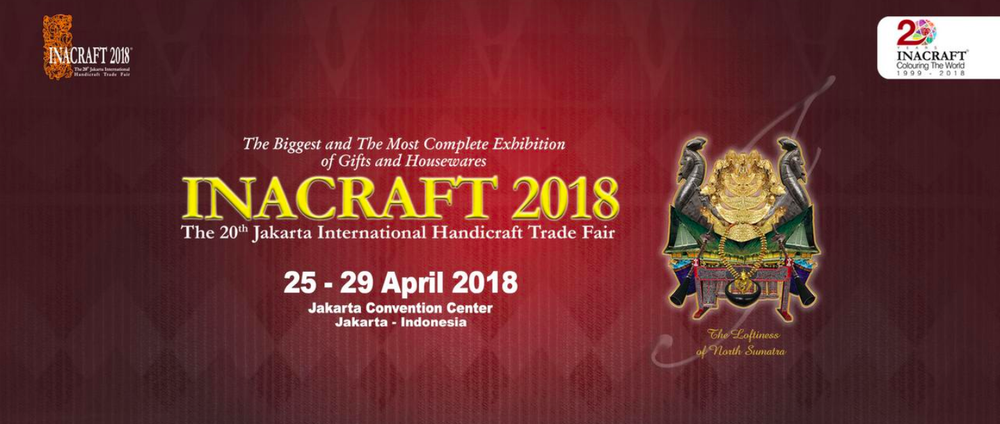 Inacraft 2018 - Venue: Jakarta Convention Center, IndonesiaDate: 25 - 29 April 2018Booth: Main Lobby, No.62