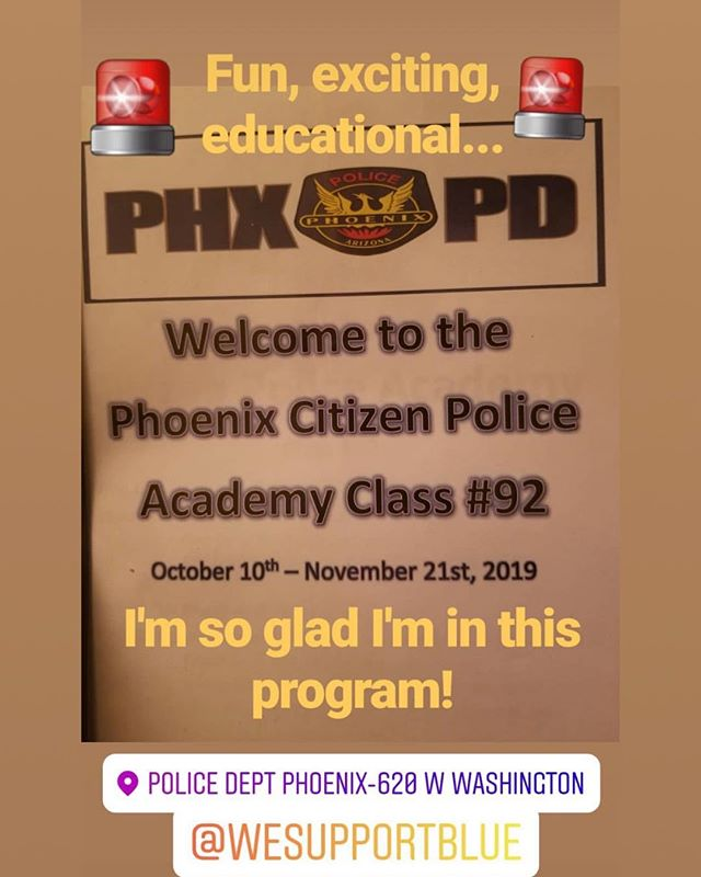 Thank you @dedeforwoodrealtor for the GREAT review!! We love having you!! If you'd like to attend: Fill out your application at  Wesupportblue.org Email application to: Ppd.phoenixcitizenpoliceacademy@phoenix.gov *** Here is a list upcoming academies. Class #93 January 23 - February 27, 2020 Class #94 March 19 - April 23, 2020 (Spanish) Class #95 August 27 - October 1, 2020 Class #96 October 16 - November 19,2020