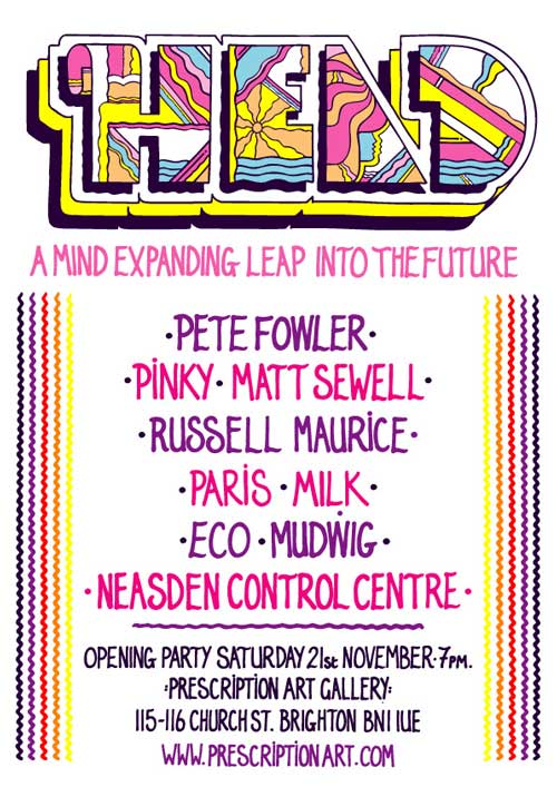 So the Mr.Sewell is back from his wiz round oz and pinky has the town on psychedelic lockdown.. gonna be a ripper of a night. Info  here   HEAD: a mind-expanding leap into the future: As we exit the noughties and leap into a new decade – 9 Artists come together to herald the future: Pete Fowler, Matt Sewell, Pinkyvision, Russell Maurice, Dan Mudwig, Neasden Control Centre, Milk, Paris and Eco. Well established but distinctly avant-garde these Artists share a vision of the modern world that is abstract, colourful, esoteric, cartoonish, surreal and challenging. Each shares an ability to reflect the joy and celebrate the strange, to capture who we are and where we're going and to keep moving forward. Join us at Brighton's biggest and best new Gallery – Prescription Art – for a revolution in the Head – for paintings, murals, prints, live art, installations, ideas, conversations and nu-psychedelic sounds. The Future is coming – Be Ready.    pinkyvision.com   monsterism.net   russellmaurice.com   kuildoosh.com   dasmudwig.com   neasdencontrolcentre.com   mattsewell.co.uk   www.myspace.com/321milk   parispopstop.blogspot.com