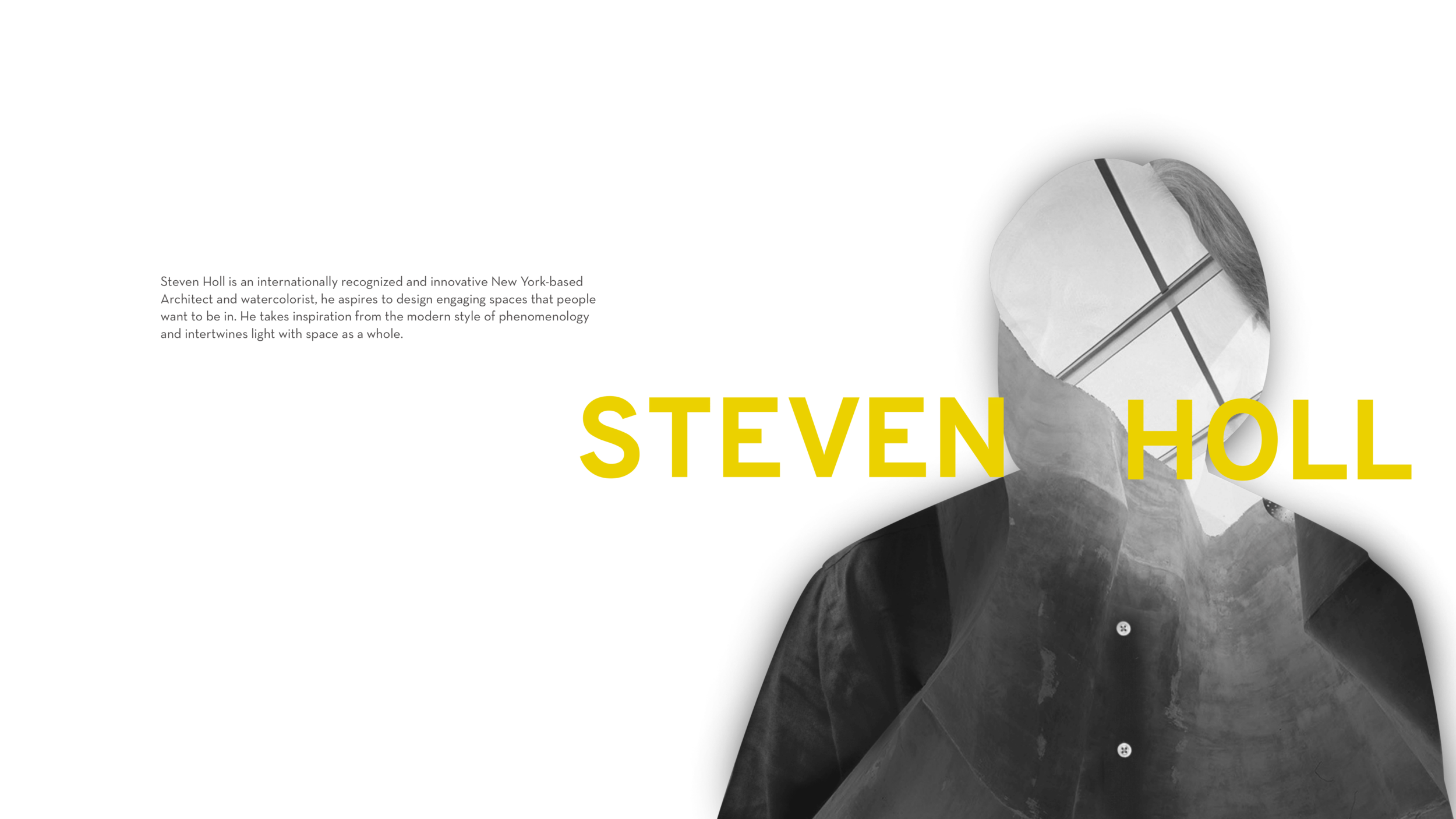 keeping it mysterious - Some small technique that I used in the slide deck will increase the curiosity from the audiences. In this slide, I use the image of Steven Holl as an outline , then mask it with his architecture and put his name on top of the image.