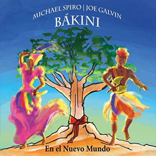 "Michael Spiro & Joe Galvin - Bákini: En El Nuevo Mundo    Percussion and Vocals, Composition on ""Aganyu Suite (Epilogue)"""