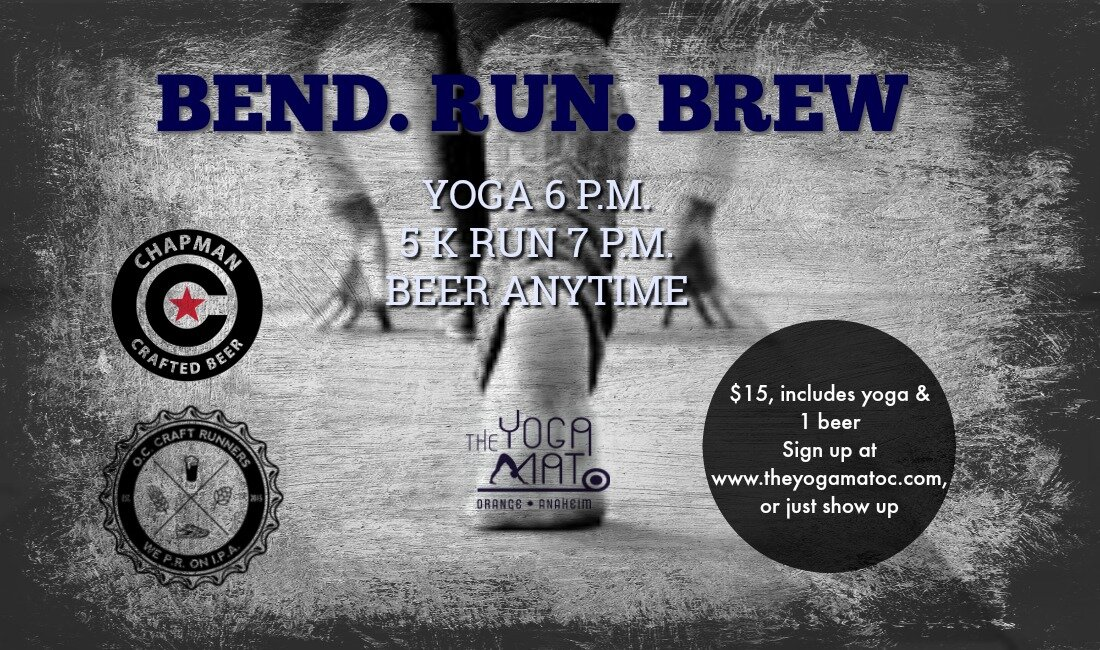 Hosted by OC Craft Runners & The Yoga Mat  October 28th 6pm Yoga & 7pm Run at Chapman Crafted Brewery  MOST LAST Mondays of the month come bend your body into funky positions and then get weird while drinking a refreshing beer. Beer can be consumed before, during, or after class.  Check in at Chapman Craft Brew at 5:30pm for an ALL LEVELS yoga class from 6-7pm, followed by an optional 5k run/walk/crawl around Old Towne Orange with the OC Craft Runners and loop back to the brewery for some well deserved BEER.  $15 will get you a one hour class and 1 beer. DRINK, DRINK, DRINK!!! Stretch, stretch, stretch!