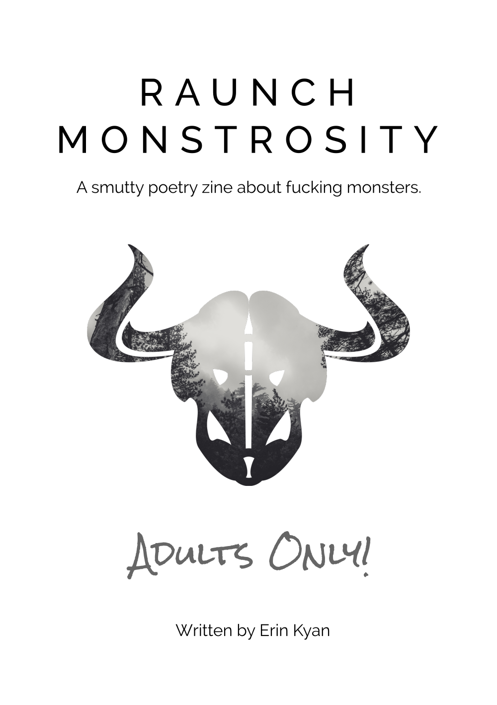 "The cover art for RAUNCH MONSTROSITY - It contains a stylized monster skull with a forest background embedded within it, along with the title ""Raunch Monstrosity"", the tagline ""A smutty poetry zine about fucking monsters"", a credit of ""Written by Erin Kyan"" and a large warning reading ""Adults Only!"""
