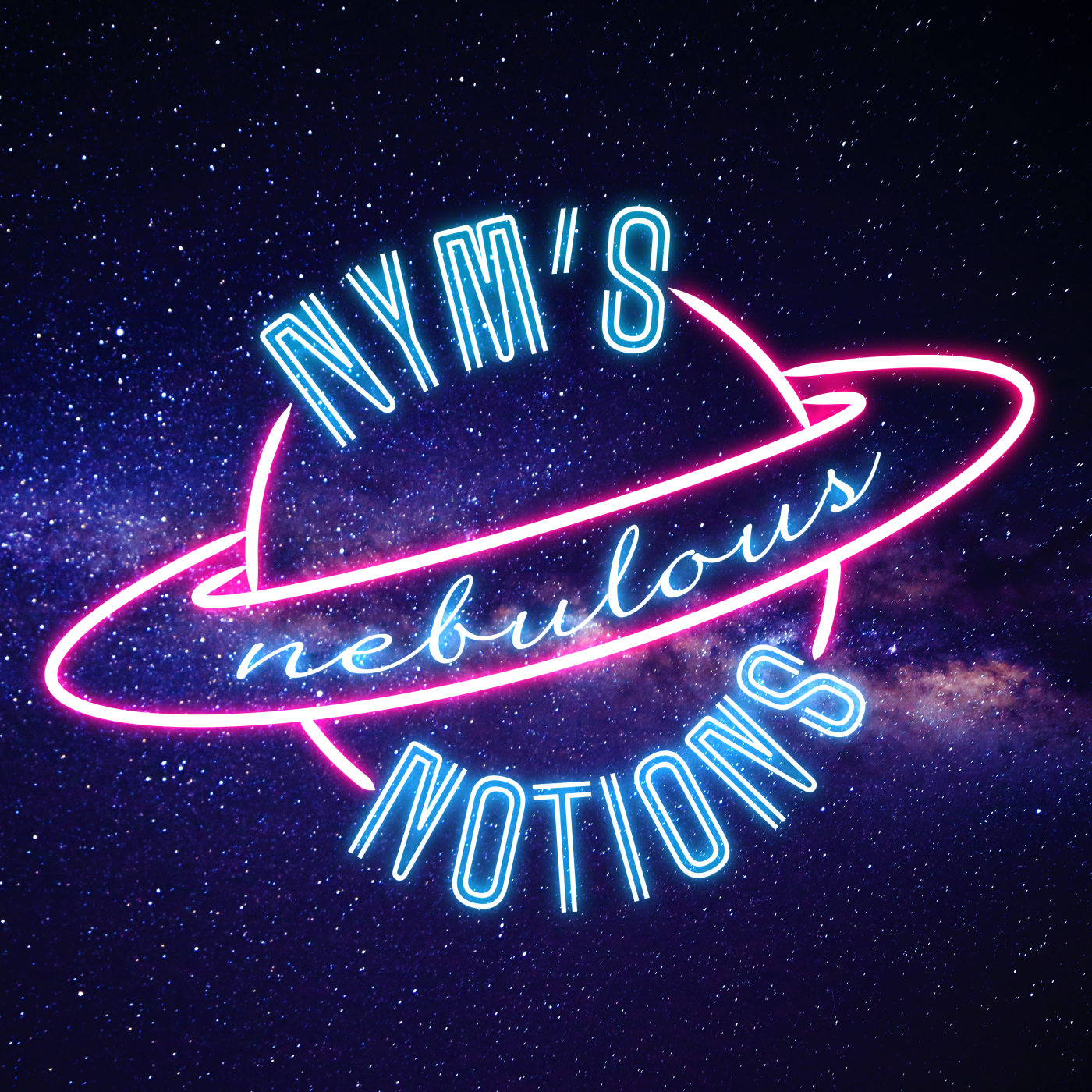 """The Nym's Nebulous Notions cover art, which is a neon sign on a background of galaxies. The sign is in blue and pink, and it reads """"Nym's Nebulous Notions"""", and the words are wrapped around a glowing planet."""
