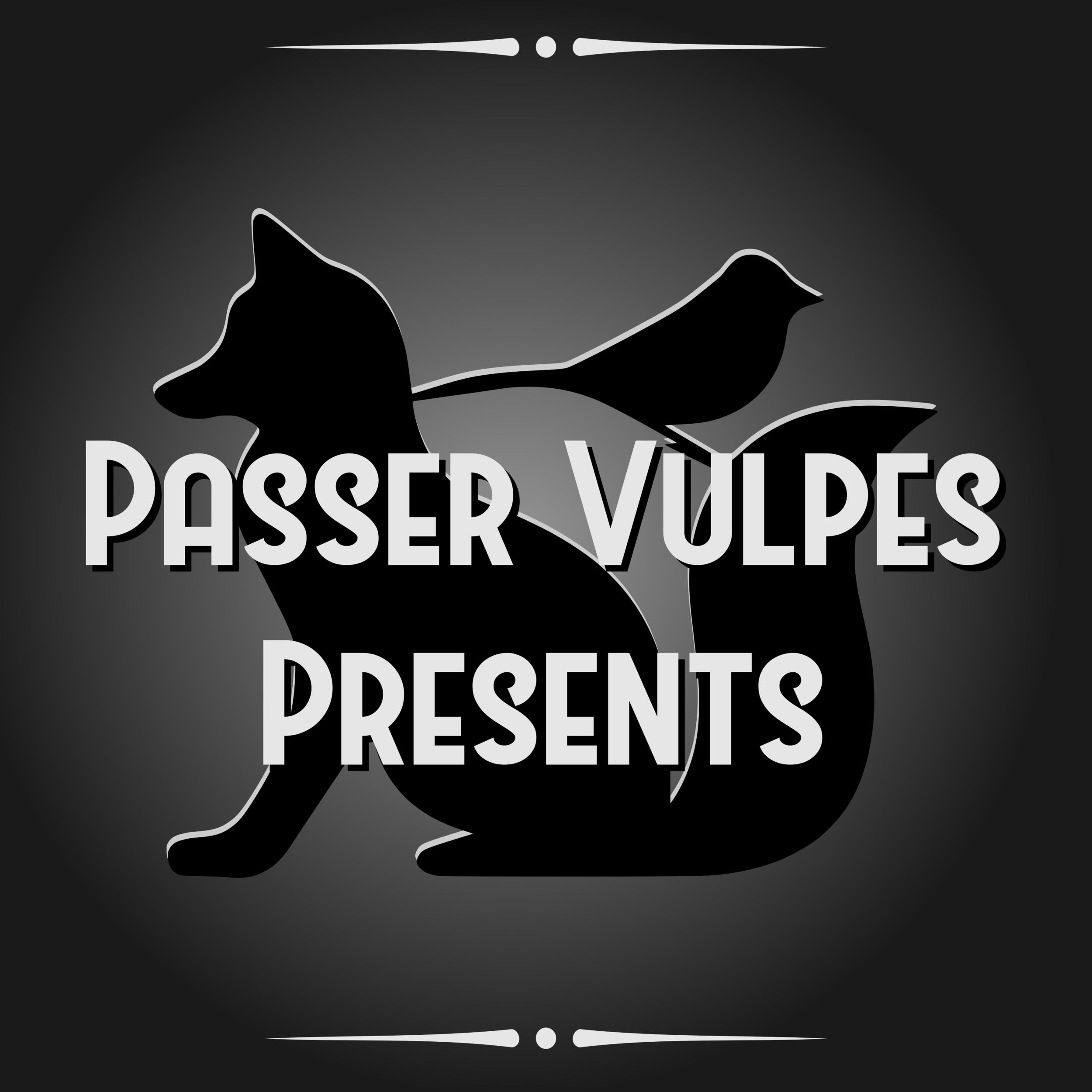The cover art for Passer Vulpes Productions. It contains the Passer Vulpes Logo in black and white, on a grey background that makes it look like it is a part of an old silent movie.
