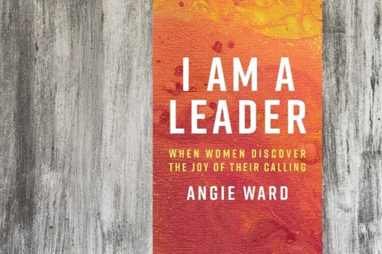 Book Review: 'I Am a Leader: When Women Discover the Joy of Their Calling' by Angie Ward