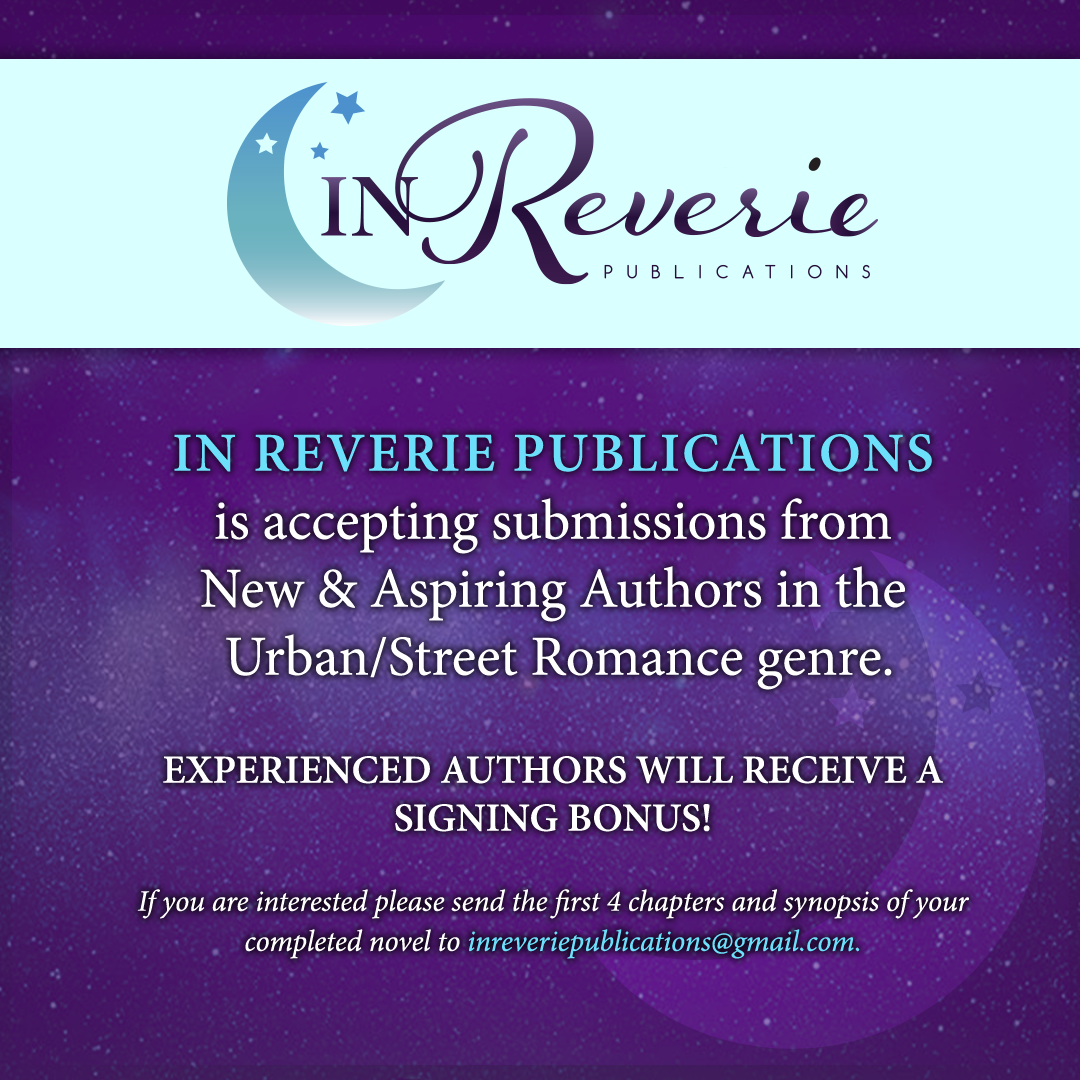 Adhere to the submission guidelines located on the flyer. - In Reverie is currently only accepting Street Literature and African American Romance. Scroll down for more information on signing bonuses.