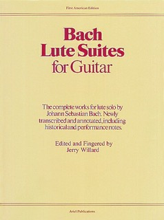 Bach Lute Suites for Guitar    Edited and fingered by Jerry Willard. The complete works for lute solo by Johann Sebastian Bach, newly transcribed and annotated. Historical and performance notes.