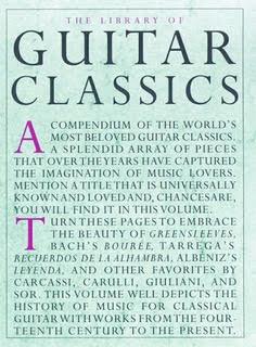 The Library of Guitar Classics, V1    A compendium of beloved guitar classics: Greensleeves, Bach's Bouree, Tarrega's Recuerdos de la Alhambra, Albeniz's Leyenda and others by Carcassi, Carulli, Giuliani, & Sor.