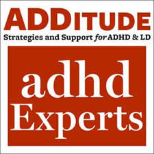 ADHD Experts Podcast - Leading ADHD experts give real-life answers to questions submitted by ADD adults and parents raising children with attention deficit disorder across a range of topics covering symptoms, school, work, and family life. Note on audio quality: This podcast is a recording of a webinar series, and the audio has been captured from telephone conversations, not recorded in a studio.