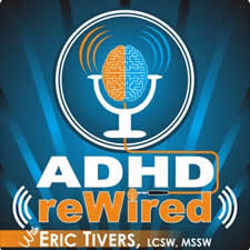 ADHD reWired - Eric Tivers, LCSW, therapist, and coach, does things a little differently. He doesn't just interview ADHD experts…he also talks to everyday people with the disorder. Listeners benefit from hearing strategies developed by the professionals, as well as stories they can relate to.