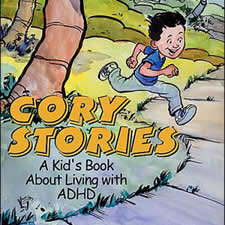 Cory Stories: A Kid's Book About Living With ADHD - In short statements and vignettes, Cory describes what it's like to have ADHD: how it affects his relationships with friends and family, his school performance and his overall functioning. Author, Jeanne R Kraus, is a teacher, curriculum specialist, author, humorist and speaker.