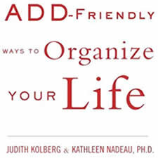 ADD-Friendly Ways to Organize Your Life - Organizing books fall short of addressing the unique needs of adults with ADD. They fail to understand the clinical picture of ADD and how it impacts the organizing process often making their advice irrelevant or frustrating when put into application. Books about ADD may address organization/disorganization but do so in a cursory fashion and on a very small scale in what are usually long books on the subject. This is a book that has ADD-Friendly advice with the ADDer in mind.