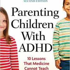 Parenting Children with ADHD: 10 Lessons That Medicine Cannot Teach (APA Lifetools) - The author passes on his wisdom about how to help children with ADHD succeed, and includes medical, nutritional, educational, and psychological information in a format usable by parents, K-12 teachers and school administrator professionals, and healthcare professionals.