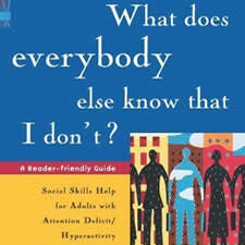 What Does Everybody Else Know That I Don't? - by Michele Novotni, Ph.D.This comprehensive social-skills guide for adults with ADHD contains straightforward exercises and engaging tidbits that teach adults to overcome common problems like inattention, impulsive blurting, and more.