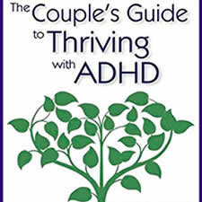 The Couple's Guide to Thriving with ADHD - by Melissa Orlov and Nancie Kohlenberger, LMFTMarriages (or long-term relationships) are seldom easy. But when one or both partners has ADHD, this book's tried-and-true techniques become essential to managing ADHD's impact on your relationship.