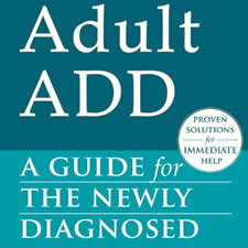 """Adult ADD: A Guide for the Newly Diagnosed - by Stephanie Moulton Sarkis, Ph.D.This easy-to-read """"first step"""" manual for adults with ADHD covers diagnosis and treatment, treatment, plus simple solutions for everything from managing ADHD at work to making lifestyle changes."""