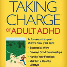 Taking Charge of Adult ADHD - by Russell Barkley, Ph.D.Written by one of the foremost ADHD experts in the world, this book clearly outlines how to get the best treatment for your symptoms, what you need to know about medications, and how to fix damaged finances, relationships, and more.
