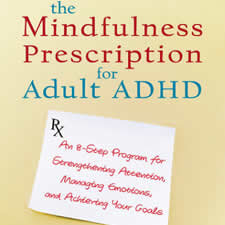 The Mindfulness Prescription for Adult ADHD - by Lidia Zylowska, M.D.This book outlines a simple 8-step plan to improve your attention, increase your awareness, and gain self-acceptance through meditation.
