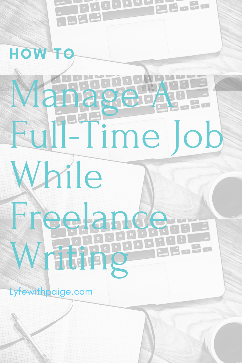 How to manage a full-time job while freelance writing.png