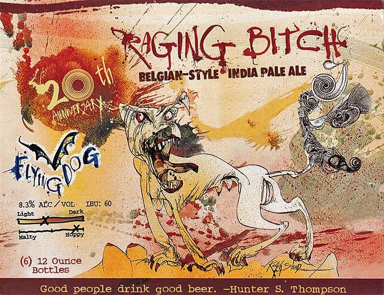 Flying Dog Raging Bitch Belgian IPA – 8.3% - The American IPA hoppiness or Belgian funk of Raging Bitch can be brought out with food. Flavor notes: Sweet malt body contrasted with pine and grapefruit hop flavors and exotic fruit yeast notes. Pairs with: Wasabi, ginger, jerk, Cajun, or cayenne; tangy cheese with fruit; dark chocolate.