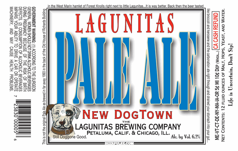 Lagunitas New Dogtown Pale Ale – 6.2% - This is not the original ale as brewed in far away 1993 in the back of the Old House of Richards Building in the West Marin hamlet of Forest Knolls right next to little Lagunitas…It is way better. Back then the beer tasted like broccoli and kerosene and the carbonation at right through and drained your stomach into your gut…