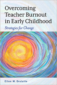 Overcoming Teacher Burnout in Early Childhood: Strategies for Change - In this series of training opportunities, Ellen M. Drolette, author of Overcoming Teacher Burnout in Early Childhood focuses on the many reasons why early childhood professionals can suffer from the low staff morale that causes such a high industry turnover rate. Included in this series are ways to motivate and inspire yourself and others to view their work in a way that is healthy, intentional, and creates a high-quality early childhood environment. Personal stories from the field highlight how educators have themselves stayed motivated.