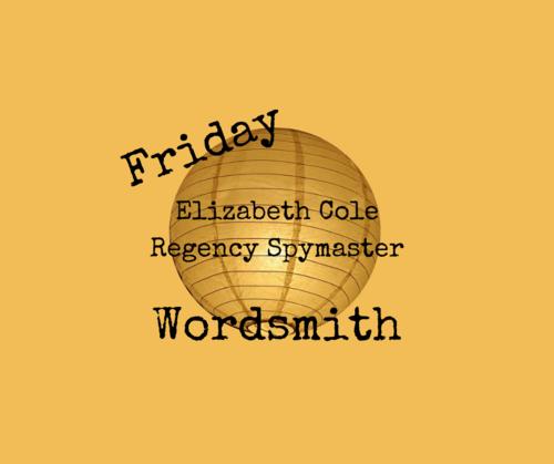 Friday Wordsmith: Regency Romance Spymaster, Author Elizabeth Cole