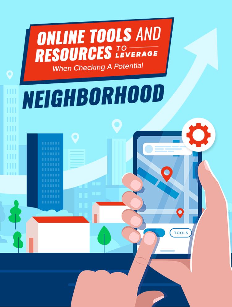 Online Tools And Resources To Leverage When Checking A Potential Neighborhood