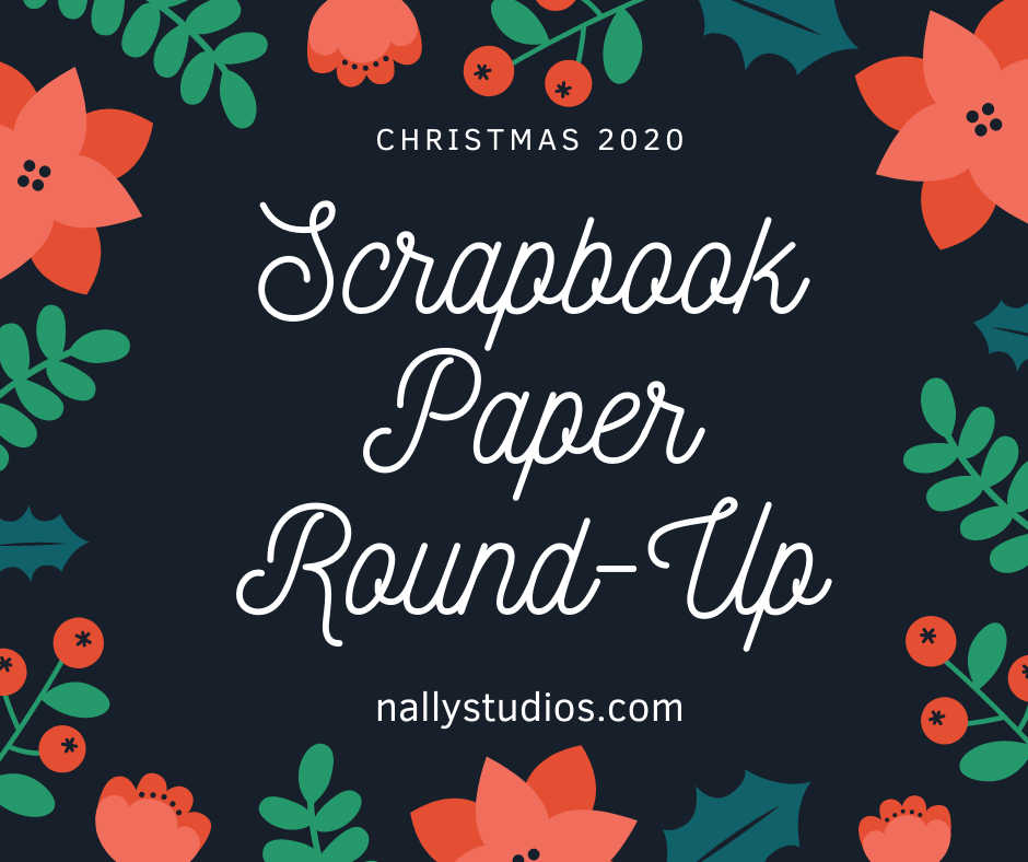 Christmas Scrapbook 2020 2020 Christmas Scrapbook Paper Collection Round Up — Nally Studios