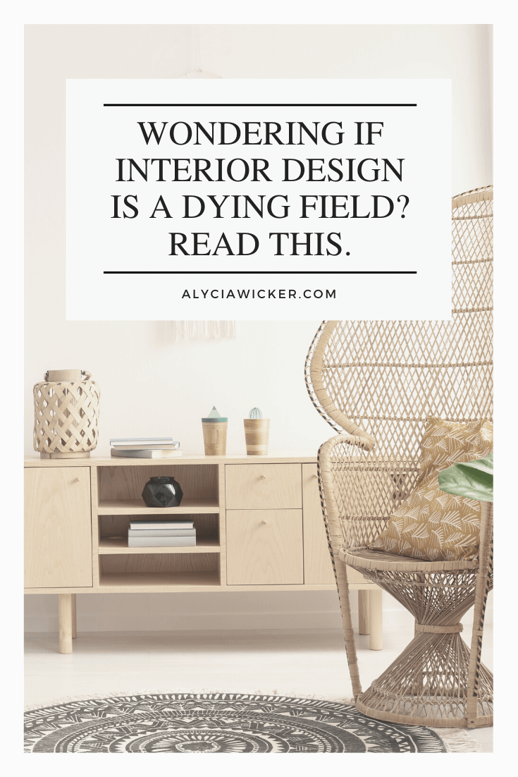 Wondering If Interior Design Is A Dying Field Read This Online Interior Design School By Alycia Wicker