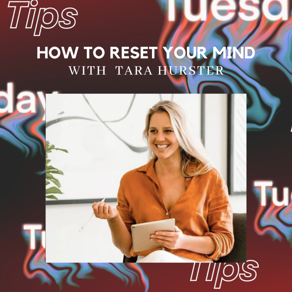 tuesday tips how to reset your mind with tara hurster