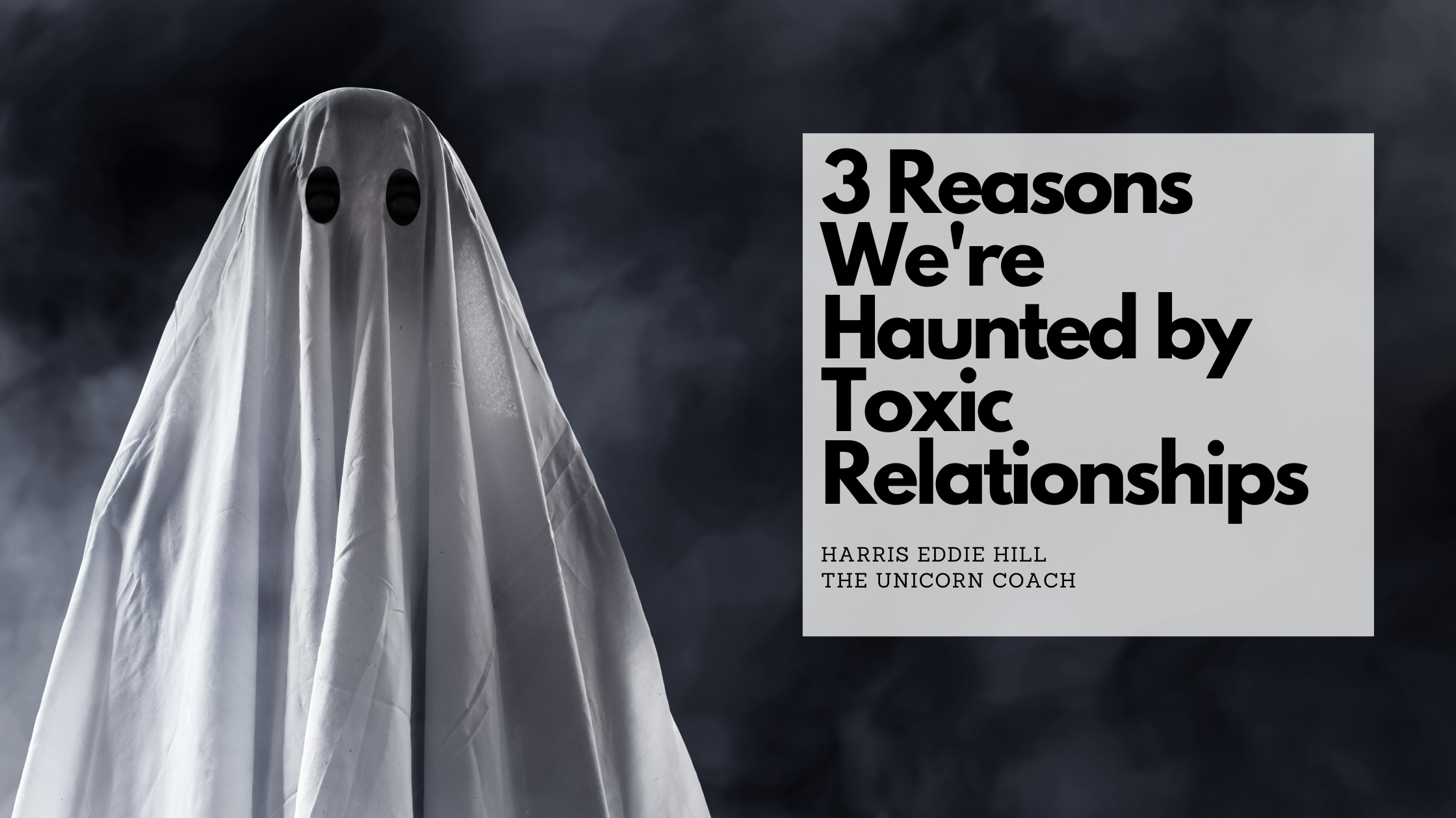 3 Reasons we're haunted by toxic relationships.png