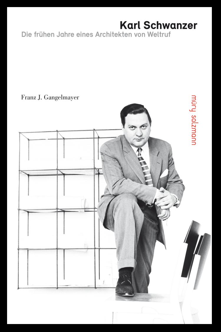Karl Schwanzer. Die frühen Jahre eines Architekten von Weltruf