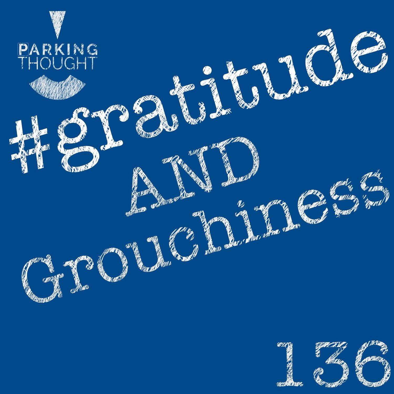 #gratitude & #grouchiness   136
