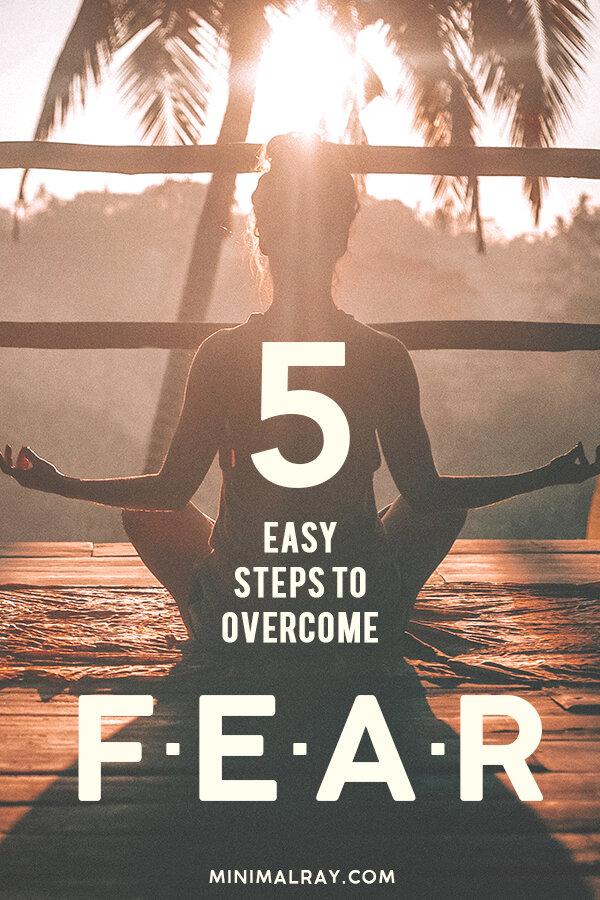 minimalray-minimalist-5-steps-to-overcome-fear-pinterest.jpg