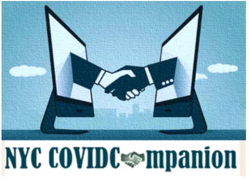 - We are excited to offer another virtual opportunity to the community, COVIDCompanion, hosted by our sister COVIDsitter organization in New York! Welcome to NYC COVIDCompanion! It's a difficult time for everyone, and in these unprecedented times it's important to be able to stay in touch with one another. We're so excited to match you up with a companion, where you can discuss school life, personal life, work life, etc. In the end of it all, we hope you make a lifelong friend!