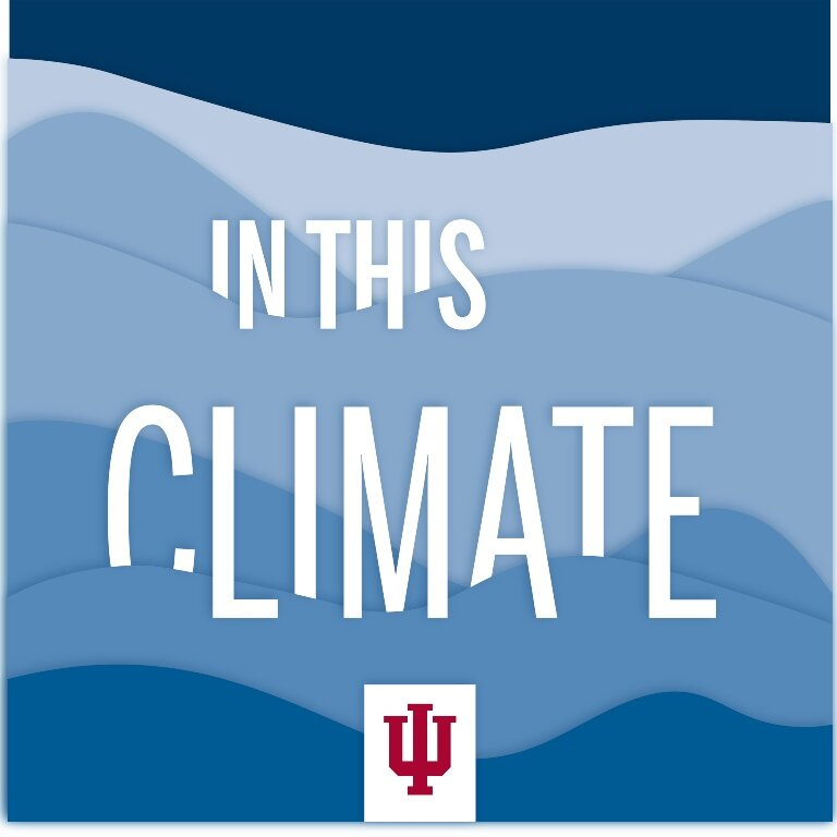 """In This Climate Podcast. - A podcast from the Indiana University Environmental Resilience Institute and The Media School, In This Climate is """"here to bring you the scientists working toward solutions, the legislation to watch, and the ways you can become both knowledgeable and resilient."""" Their goal: make environmental news something you can use."""