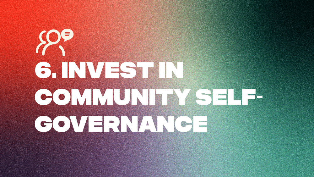 6. Invest in Community Self-Governance