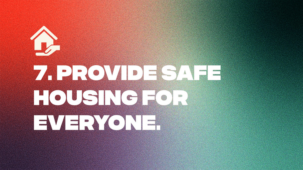 7. Provide Safe Housing for Everyone.