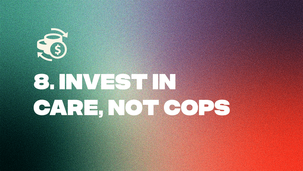 8. Invest in Care, Not Cops
