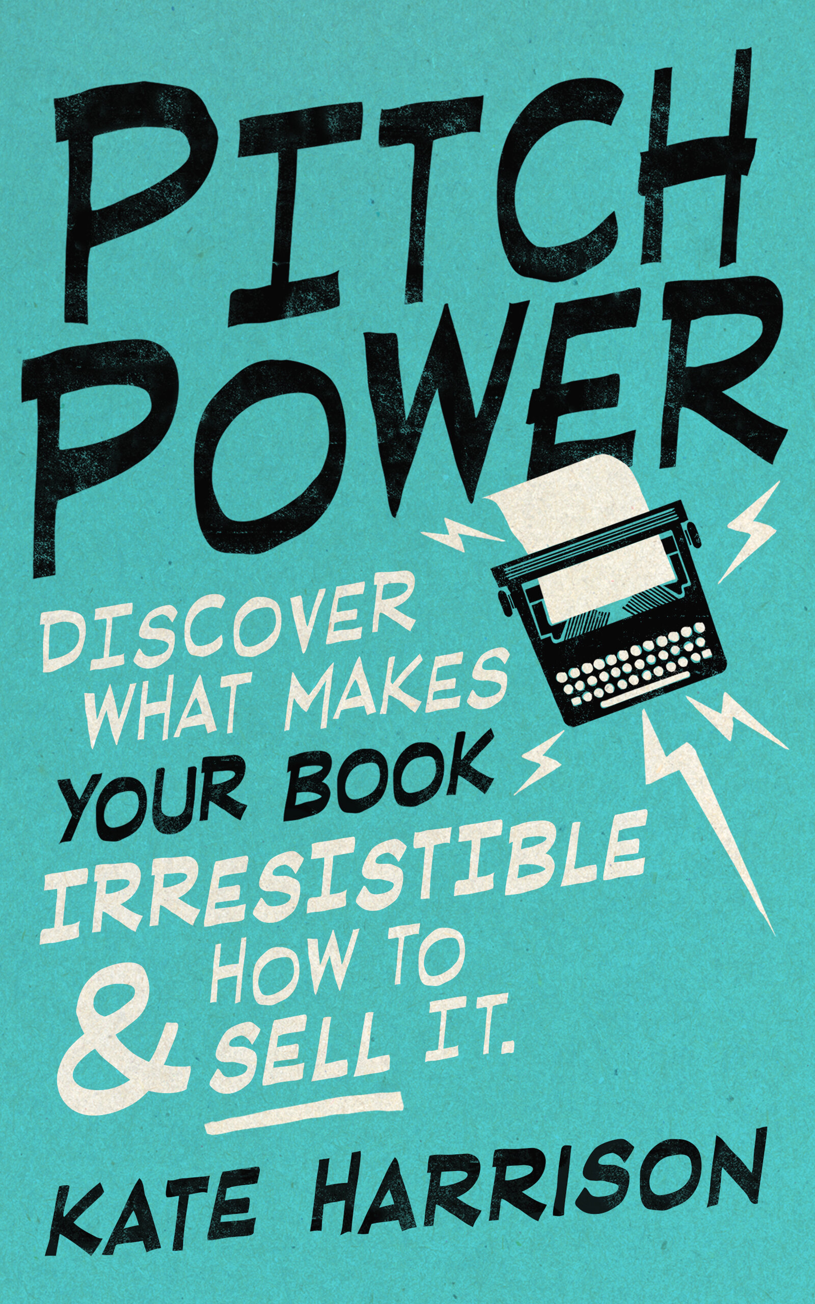 Pitch Power book for writers by Kate Harrison