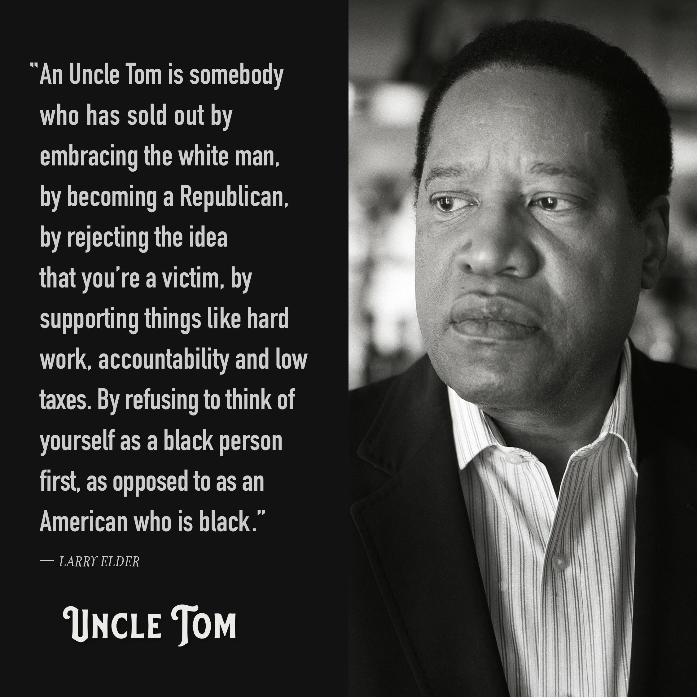 Uncle Tom - Larry Elder Quote