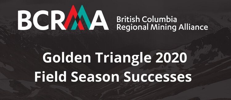 "What makes British Columbia's Golden Triangle one of the hottest mineral exploration districts in the world?  Watch the recording  of ""Golden Triangle 2020: Field Season Successes,"" featuring project highlights from the BCRMA's industry partners and opening remarks from the Province of British Columbia."