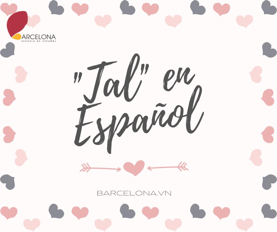 """5 cách sử dụng từ """"Tal"""" trong tiếng Tây Ban Nha"""