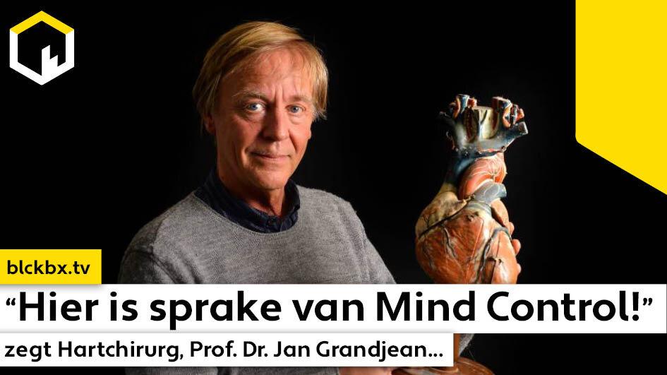"""""""Hier is sprake van Mind Control!"""" zegt Hartchirurg, Prof. Dr. Jan Grandjean..."""