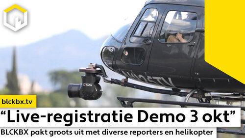 """""""Live-registratie Demo 3 oktober"""", BLCKBX pakt groots uit met diverse reporters en helikopter..."""